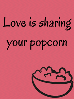 Love Is Sharing Popcorn